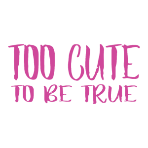 Girlie Spruch - Too Cute To Be True