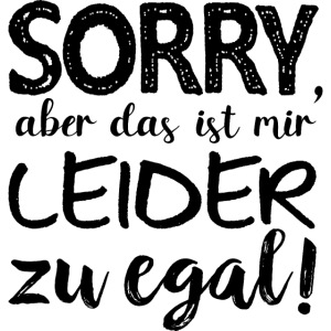 Ausrede Sorry Egal Faulheit Scheißegal Faul Spruch
