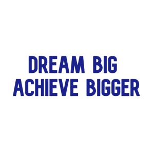 dream big achieve bigger blauw