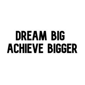 dream big achieve bigger zwart