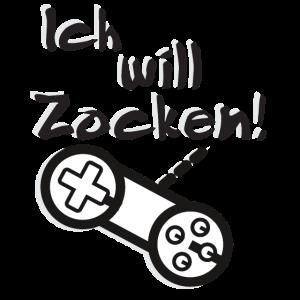 Ich will Zocken Gamer TShirt - Zocker TShirt