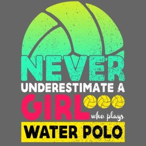 Never Underestimate A Girl Who Plays Water Polo