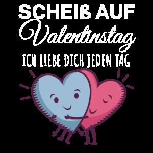 Scheiss auf Valentinstag ich liebe dich jeden Tag