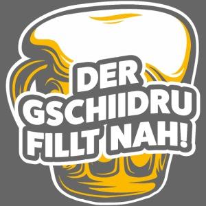 DER GSCHIIDRU FILLT NAH