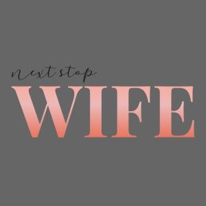 Next stop wife