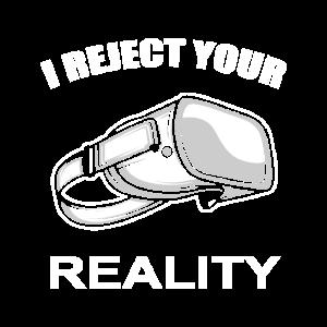 I Reject Your Reality Der Spieler Oder VR Fan Gift