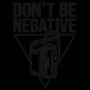 Don't be negative Fotografieren