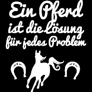Ein Pferd ist die Lösung fuer jedes Problem