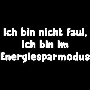 Ich bin nicht faul, ich bin im Energiesparmodus.