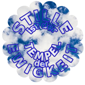 Stille ist der Tempel der Ewigkeit
