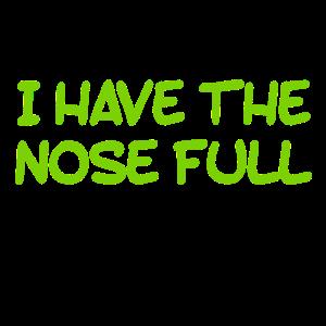 ich habe die Nase voll