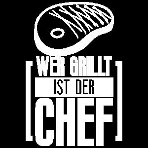 Wer grillt ist Chef Grillmeister Grillkönig