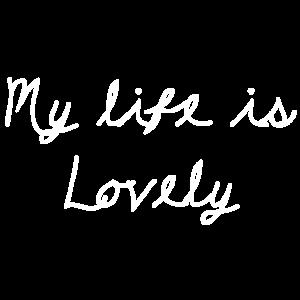 My life is lovely Design Spruch Schrift Geschenk