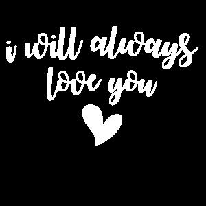 I WILL ALWAYS LOVE YOU HEART LOVIN COUPLE GIFT