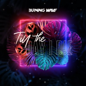 Burning Wave - Till the day I die