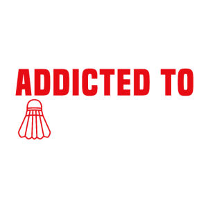 ADDICTED TO BADMINTON