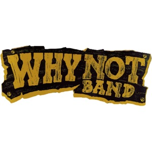 WHY NOT BAND