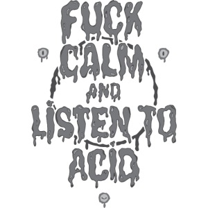 Fuck Calm And Listen To Acid