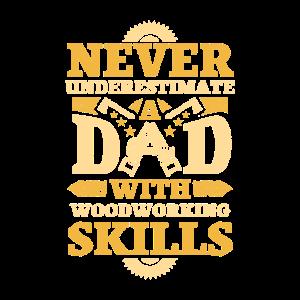 Holzbearbeitungsgeschenk Unterschätzen Sie niemals einen Vater mit
