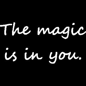 Die Magie ist in dir.