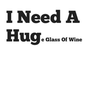 I need a huge glass of wine