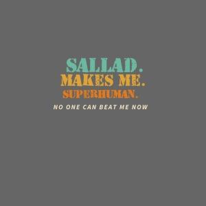 Sallad Makes Me Superhuman