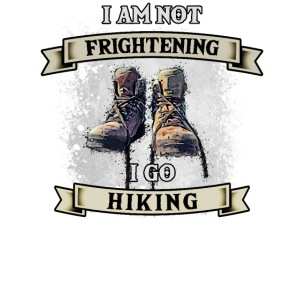 Iam not frightening i go hiking