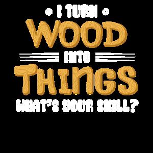 Ich verwandle Holz in Dinge, was ist dein Können?