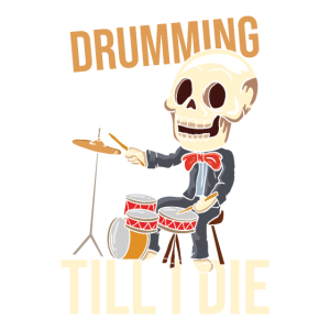 Drumming Till I Die Schlagzeuger Schlagzeug