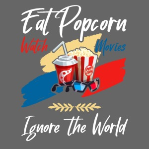 Eat Popcorn Watch Movies Ignore The World