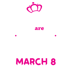 Real Queens are born on March 8