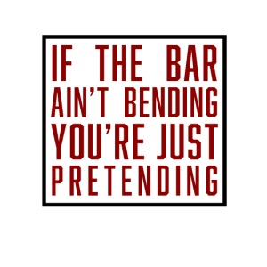If the bar aint bending youre just pretending