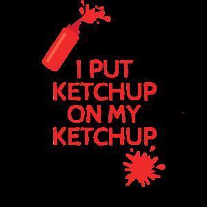 Ich habe Ketchup auf mein Ketchup-Design Funny Ketchup gesetzt