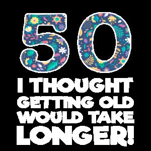 50. - 50. Ich dachte, alt zu werden würde länger dauern