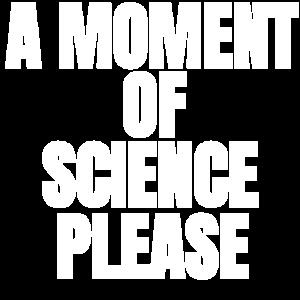 Ein Moment von Wissenschaft bitte