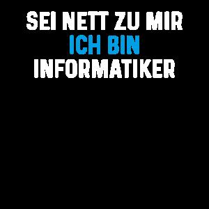 Sei nett zu mir ich bin Informatiker