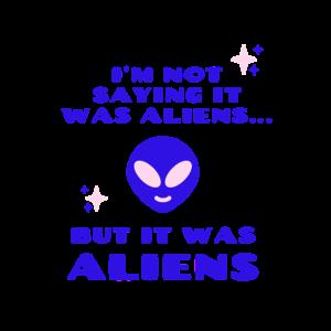 Ich sage nicht, dass es Außerirdische waren, aber es waren Außerirdische
