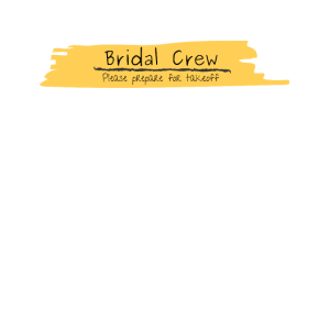 Bridal Crew - Please prepare for takeoff
