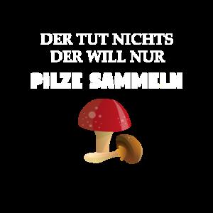 Der will nur Pilze sammeln