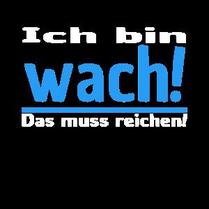 Ich bin Wach! lustig Spruch Sprüche