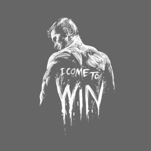 I come to win
