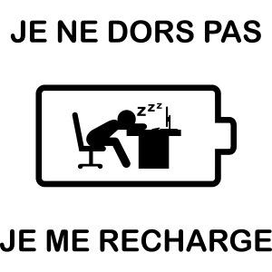 Je ne dors pas , je me recharge