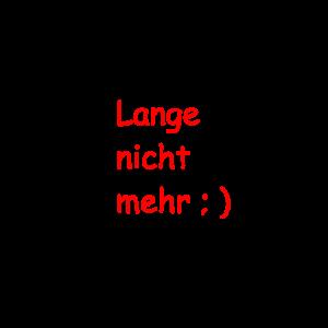 Lange nicht mehr ; )