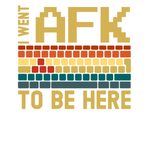 I Went AFK To Be Here Gamers Spouse Shirt