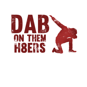 Dab on them h8ers haters