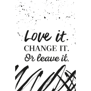 Love it. Change it. Or leave it.