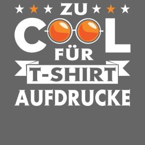 Zu COOL für T-Shirt aufdrucke
