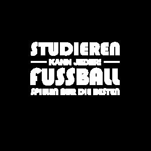Studieren kann jeder Fussball spielen nicht