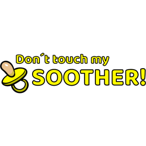 don´t touch my soother