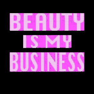 Beauty Is My Business Kosmetik Spruch Beruf